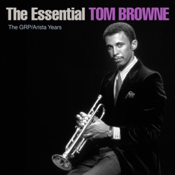 View album Tom Browne - The Essential Tom Browne - The GRP/Arista Years