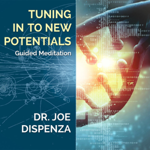 Dr. Joe Dispenza - Tuning in to New Potentials