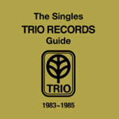 THE SINGLES TRIO RECORDS GUIDE 1983~1985