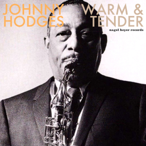 Johnny Hodges - Warm and Tender - Ballads and Feelings