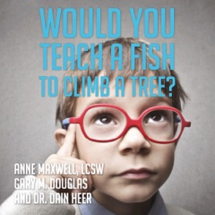Would You Teach a Fish to Climb a Tree?: A Different Take on Kids with ADD, ADHD, OCD, and Autism (Unabridged)
