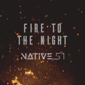 Native 51 - Fire to the Night