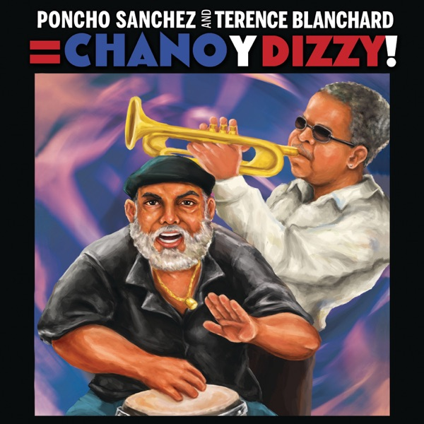 Poncho Sánchez and Terence Blanchard = Chano y Dizzy!