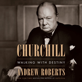 Churchill: Walking with Destiny (Unabridged) audiobook