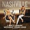 I Ain't Leavin' Without Your Love (Acoustic Version) [feat. Sam Palladio, Chaley Rose & Jonathan Jackson] - Single, Nashville Cast