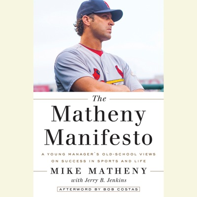 The Matheny Manifesto: A Young Manager's Old-School Views on Success in Sports and Life (Unabridged)