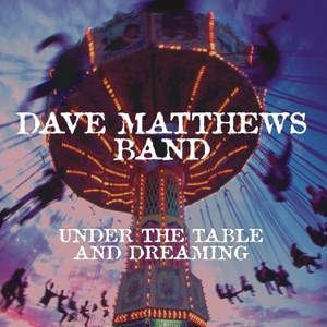 Under the Table and Dreaming (Expanded Edition) Mp3 Download