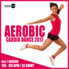 Aerobic Cardio Dance 2017: 30 Best Songs for Workout + 1 Session 130-135 bpm / 32 count - Workout Music Records