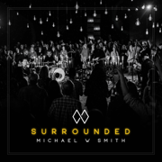 Surrounded (Fight My Battles) - Michael W. Smith - Michael W. Smith