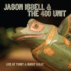 Jason Isbell and the 400 Unit - Into the Mystic
