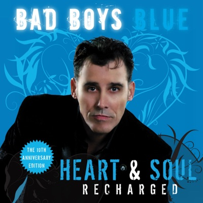 Heart & Soul (Recharged) [The 10th Anniversary Edition] - Bad Boys Blue