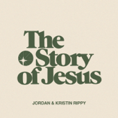 The Story Of Jesus-Jordan & Kristin Rippy