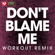Don't Blame Me (Extended Handz Up Remix) - Power Music Workout