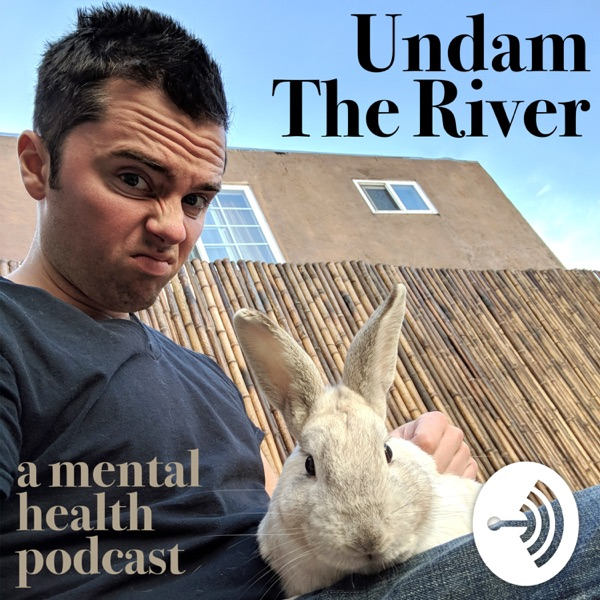 Undam The River :: a mental health podcast