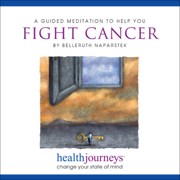 A Guided Meditation to Help You Fight Cancer - Belleruth Naparstek - Belleruth Naparstek