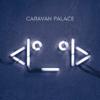 <º_º> - Caravan Palace
