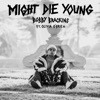 Might Die Young (feat. Olivia O'Brien) - Single, Bobby Brackins
