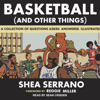 Shea Serrano - Basketball (and Other Things): A Collection of Questions Asked, Answered, Illustrated artwork