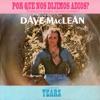 Dave Maclean - Porque nos dijimos adios