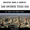 Brandi Aguillon & Greater Than a Tourist - Greater Than a Tourist - San Antonio Texas USA: 50 Travel Tips from a Local (Unabridged)  artwork