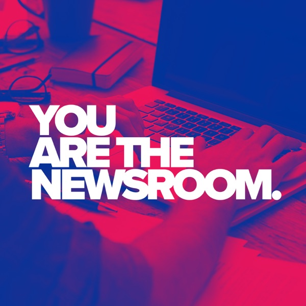 You Are The Newsroom