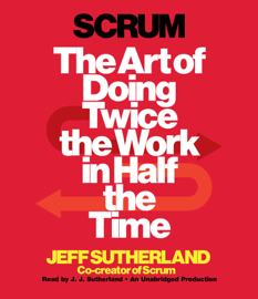Scrum: The Art of Doing Twice the Work in Half the Time (Unabridged) audiobook