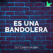 Es Una Bandolera - DJ Cowen Remix