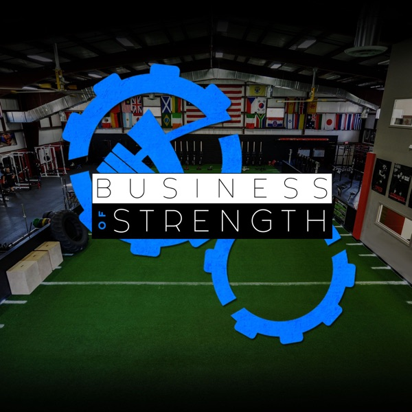 The Business Of Strength Podcast