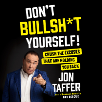 Don't Bullsh*t Yourself!: Crush the Excuses That Are Holding You Back (Unabridged) Audio Book