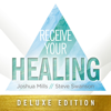 Receive Your Healing (Deluxe Edition) - Joshua Mills & Steve Swanson