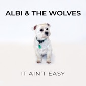 Albi & the Wolves - It Ain't Easy