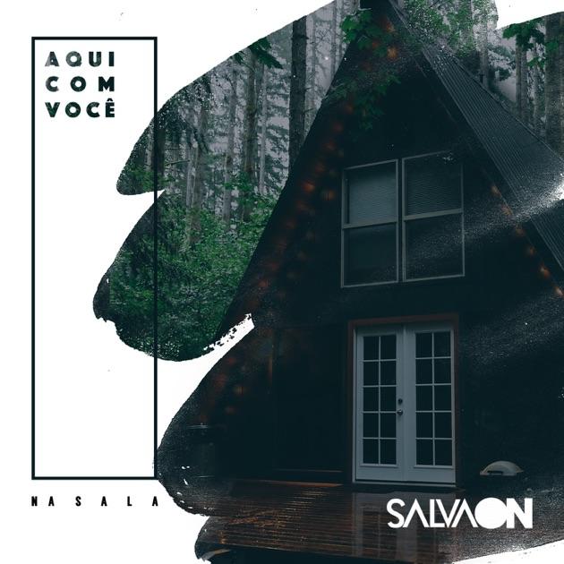 Salvaon - Aqui Com Voc� ? Na Sala 2017