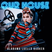 Alabama Luella Barker - Our House