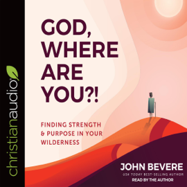 God, Where Are You?!: Finding Strength and Purpose in Your Wilderness (Unabridged) audiobook