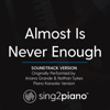Almost Is Never Enough (Soundtrack Version) Originally Performed by Ariana Grande & Nathan Sykes] [Piano Karaoke Version] - Sing2Piano