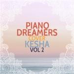 Piano Dreamers Cover Kesha, Vol. 2 (Instrumental)