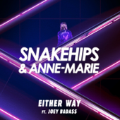 Either Way (feat. Joey Bada$$) - Snakehips & Anne-Marie