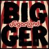 Sugarland - Bigger Album