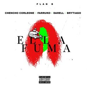 Plan B & Chencho Corleone - Ella Fuma feat. Chencho Corleone, Farruko, Darell & Brytiago