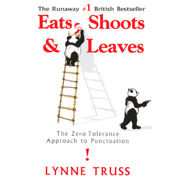 Eats, Shoots & Leaves: The Zero Tolerance Approach to Punctuation (Unabridged)