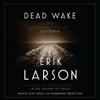Erik Larson - Dead Wake: The Last Crossing of the Lusitania (Unabridged)  artwork