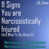 11 Signs You Are Narcissistically Injured - and What to Do About It (Unabridged) - J.B. Snow