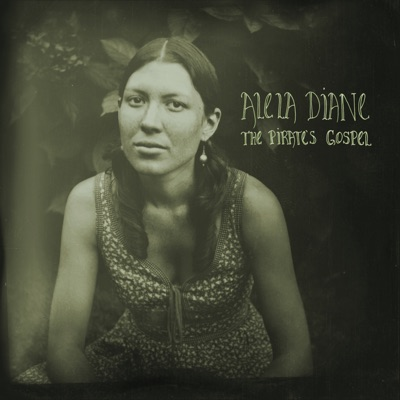 The Pirate's Gospel (Deluxe Edition) - Alela Diane