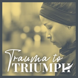 The Trauma Of Parenthood >> Trauma To Triumph 019 How To Survive The Emotional Struggles Of
