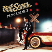 Ultimate Hits: Rock and Roll Never Forgets - Bob Seger & The Silver Bullet Band - Bob Seger & The Silver Bullet Band