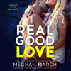 Meghan March - Real Good Love: Book Two of the Real Duet  artwork