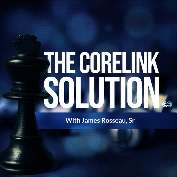 The Corelink Solution with James Rosseau, Sr.