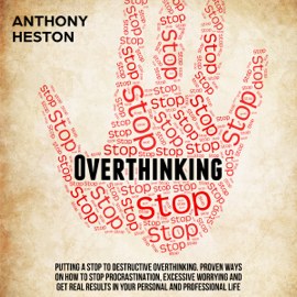 Overthinking: Fastlane to Success: Putting a Stop to Destructive Overthinking. Proven Ways to Stop Procrastination, Excessive Worrying and Get Real Results in Your Personal and Professional Life (Unabridged) audiobook