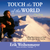 Erik Weihenmayer - Touch the Top of the World: A Blind Man's Journey to Climb Farther Than the Eye Can See  artwork