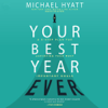 Your Best Year Ever: A 5-Step Plan for Achieving Your Most Important Goals - Michael Hyatt